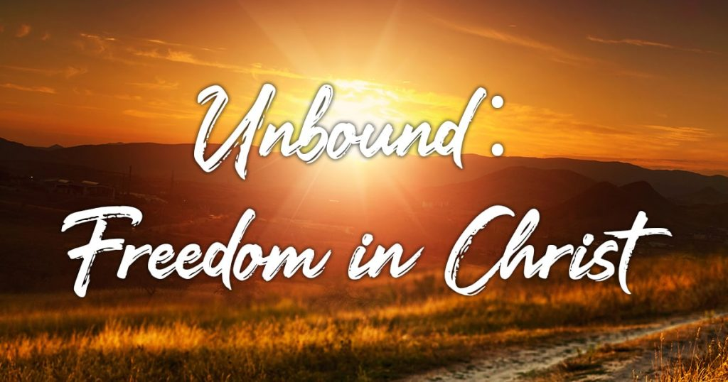 UNBOUND:  FREEDOM IN CHRIST